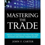 Mastering the Trade: Proven Techniques for Profiting from Intraday and Swing Trading Setups by John F. Carter
