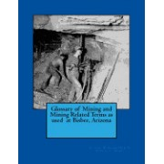 Glossary of Mining and Mining Related Terms as Used at Bisbee, Arizona