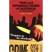 True and Infamous Crimes of Australia and New Zealand by Allan Peters