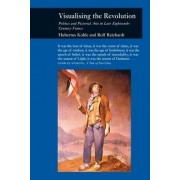 Visualizing the Revolution by Rolf Reichardt