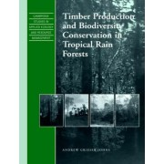 Timber Production and Biodiversity Conservation in Tropical Rain Forests by Andrew Grieser Johns