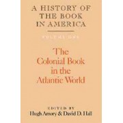 A History of the Book in America: Volume 1, the Colonial Book in the Atlantic World by Hugh Amory