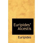 Euripides' Alcestis by Euripides