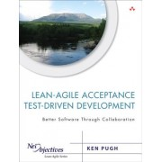 Lean-Agile Acceptance Test-Driven Development: Better Software Through Collaboration