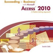 Succeeding in Business with Microsoft Access 2010 by Sandra Cable
