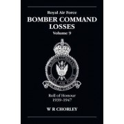 RAF Bomber Command Losses: Roll of Honour, 1939-1947 v. 9 by W R Chorley