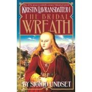 Kristin Lavransdatter 1:Bridal Wrea by Sigrid Undset