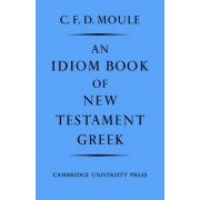 An Idiom Book of New Testament Greek by C. F. D. Moule
