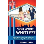 You Want What Concierge Tales from the Men and Women Who Make Las Vegas Dreams Come True by Mariann Mohos