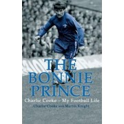 The Bonnie PrinceCharlie Cooke - My Football Life by Charlie Cooke