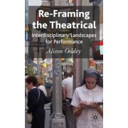 Re-framing the Theatrical by Alison Oddey
