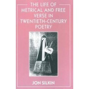 The Life of Metrical and Free Verse in Twentieth-Century Poetry by Jon Silkin