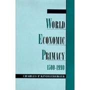 World Economic Primacy: 1500 to 1990 by Charles Poor Kindleberger