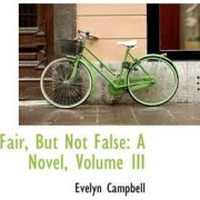 Fair, But Not False by Evelyn Campbell