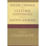 Social Change and Cultural Continuity Among Native Nations by Duane Champagne