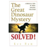 The Great Dinosaur Mystery Solved: A Biblical View of These Amazing Creatures, Paperback