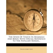 The Sense of Touch in Mammals and Birds by Walter Aubrey Kidd