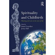 Spirituality and Childbirth: Meaning and Care at the Start of Life