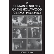 A Certain Tendency of the Hollywood Cinema, 1930-1980 by Robert B. Ray