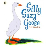 Silly Suzy Goose by Petr Horacek