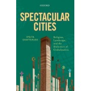 Spectacular Cities: Religion, Landscape, and the Dialectics of Globalization