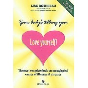 Your Body's Telling You: Love Yourself by Lise Bourbeau