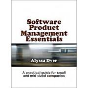 Software Product Management Essentials by Alyssa S Dver