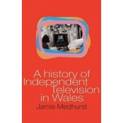 A History of Independent Television in Wales by Jamie Medhurst