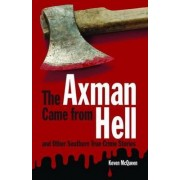 The Axman Came from Hell and Other Southern True Crime Stories by Keven McQueen