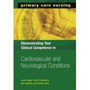 Demonstrating Your Clinical Competence in Cardiovascular and Neurological Conditions by Jane Higgs