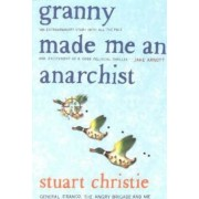 Granny Made Me an Anarchist: General Franco,the Angry Brigade and Me by Christie