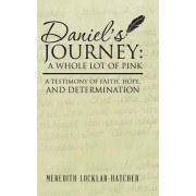 Daniel's Journey: A Whole Lot of Pink: A Testimony of Faith, Hope, and Determination
