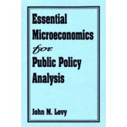 Essential Microeconomics for Public Policy Analysis by John M. Levy