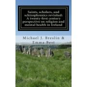 Saints, Scholars, and Schizophrenics Revisited by Michael J Breslin