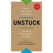Unstuck - How to Get Ahead Financially and Start Living the Life You Want by Karin Mizgala