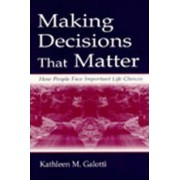 Making Decisions That Matter by Kathleen M. Galotti