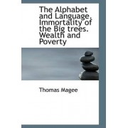 The Alphabet and Language. Immortality of the Big Trees. Wealth and Poverty by Thomas Magee