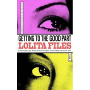 Getting to the Good Part by Lolita Files