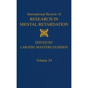 International Review of Research in Mental Retardation: v. 24 by Laraine Masters Glidden