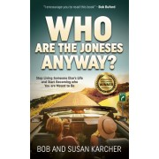 Who Are the Joneses Anyway?: Stop Living Someone Else's Life and Start Becoming Who You Are Meant to Be