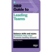 HBR Guide to Leading Teams (HBR Guide Series) by Mary Shapiro