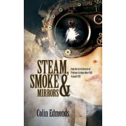 Steam, Smoke and Mirrors by Colin Edmonds