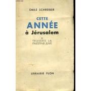 Cette Annee A Jerusalem, A Travers La Palestine Juive