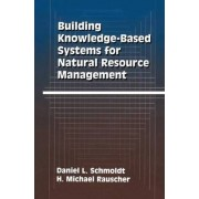 Building Knowledge-Based Systems for Natural Resource Management by Daniel L. Schmoldt