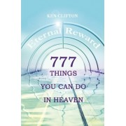 777 Things You Can Do in Heaven by Ken Clifton