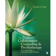 The Practice of Collaborative Counseling and Psychotherapy by David Pare