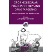GPCR Molecular Pharmacology and Drug Targeting by Annette Gilchrist