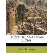 Hunting American Lions by Frank C Hibben