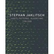 Stephan Jaklitsch: Habits, Patterns and Algorithms by Stephan Jaklitsch