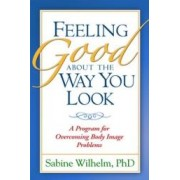 Feeling Good About the Way You Look by Sabine Wilhelm